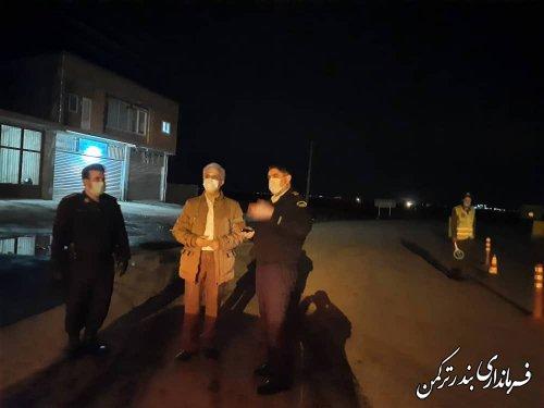 بازدید شبانه فرماندار شهرستان ترکمن از ایست بازرسی های مبادی ورودی شهر بندرترکمن